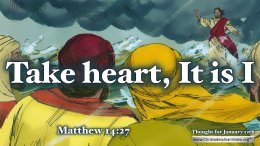 "Daily Readings & Thought for January 12th. ""TAKE HEART, IT IS I"""