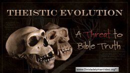 Theistic Evolution: A Threat to Bible Truth
