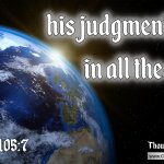 "Daily Readings & Thought for March 1st. ""HIS JUDGMENTS ARE IN ALL THE EARTH"""