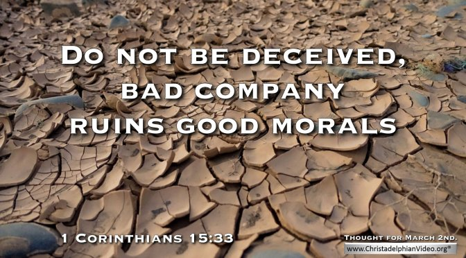 "Daily Readings & Thought for March 2nd. ""BAD COMPANY RUINS GOOD MORALS"""
