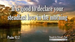 "Daily Readings & Thought for February 22nd. ""DECLARE YOUR STEADFAST LOVE"""