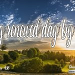 "Daily Readings & Thought for March 5th. ""… IS BEING RENEWED DAY BY DAY"""