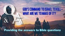 Bible Q&A God's Command to Israel To Kill - what are we to make of it?