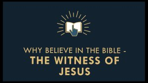 The Gospel Online: #12 Why Believe in the Bible? The Witness of Jesus