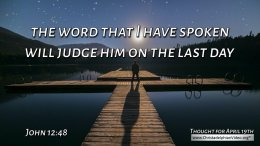 "Daily Readings & Thought for April 19th. ""THE WORD THAT I HAVE SPOKEN"""