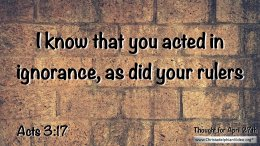 "Daily Readings & Thought for April 27th. ""YOU ACTED IN IGNORANCE"""