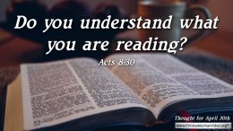 "Daily Readings & Thought for April 30th. ""DO YOU UNDERSTAND WHAT YOU ARE READING?"