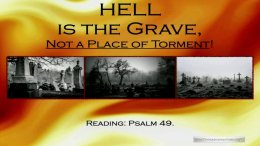 Hell is Grave Not a Place of Torment!