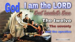 God: I am the LORD that healeth thee The 12, the 70 and the apostles
