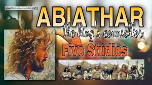 Abiathar: The Kings Counsellor A Character Study