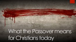 What the Passover Means for Christians Today?