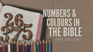 Numbers & Colours in the Bible - 3 video series