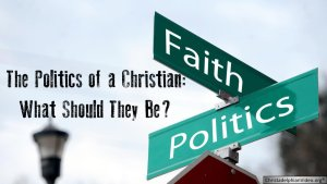 The Politics of a Christian! What should they Be?