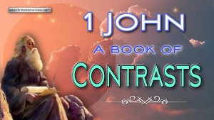 1 John: A book of Contrasts