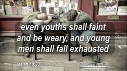 """Daily Readings & Thought for June 16th. """"EVEN YOUTHS SHALL FAINT"""""""