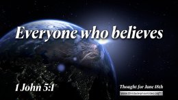 """Daily Readings & Thought for June 18th. """"EVERYONE WHO BELIEVES …"""""""
