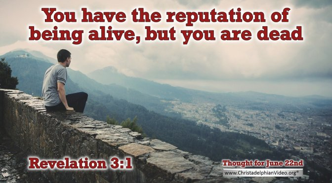 """Daily Readings & Thought for June 22nd. """"YOU HAVE THE REPUTATION OF …"""""""