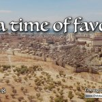 """Daily Readings & Thought for June 24th. """"IN A TIME OF FAVOUR"""""""