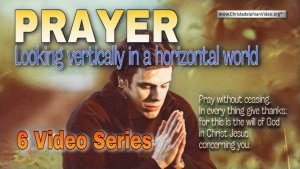 Prayer: Looking vertically in a horizontal world in 2021 -6 videos