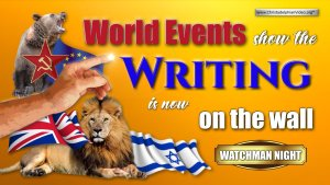World Events Show the Writing is Now on the Wall: 'Watchman Night' June 2021 Updated!