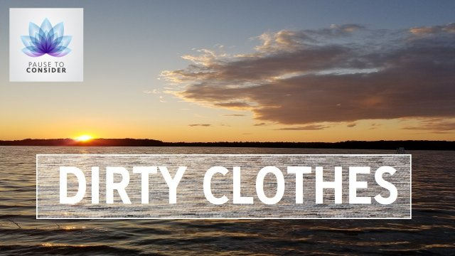 Pause to consider: Dirty Clothes