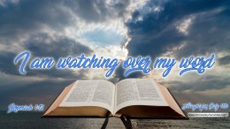"""Daily Readings & Thought for July 11th. """"I AM WATCHING OVER MY WORD"""""""