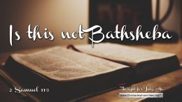 """Daily Readings & Thought for July 25th. """"IS THIS NOT BATHSHEBA?"""