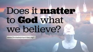 Does it matter to God what we believe?