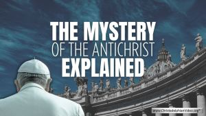 'The Mystery of the Antichrist Explained'
