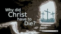 Why did Christ have to Die?