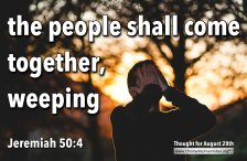 """Daily Readings & Thought for August 28th. """"COME TOGETHER, WEEPING AS THEY …"""""""