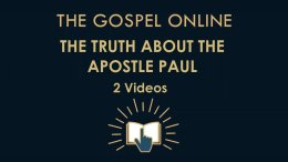 The Truth About The Apostle: The Gospel Online - Paul 2 Videos