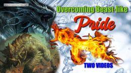 Overcoming Beast like Pride - 2 Videos