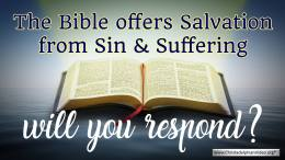 The Bible Offers Salvation from Sin and Suffering – Will You Respond?