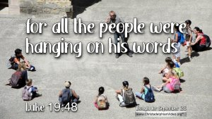 """Daily Readings & Thought for September 26th. """"… WERE HANGING ON HIS WORDS"""""""