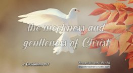 """Daily Readings & Thought for September 7th. """"THE MEEKNESS AND GENTLENESS OF CHRIST"""""""