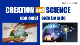 Creation and Science can exist side by side!
