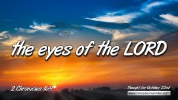 """Daily Readings & Thought for October 22nd. """"THE EYES OF THE LORD"""""""