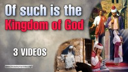 Of Such Is The Kingdom Of God - 3 Videos