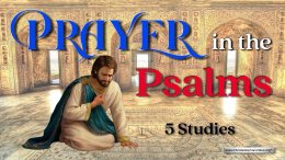 Prayer in the Psalms - 5 Videos Bible Study Series