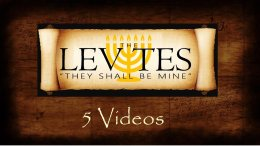 The Levites, They Shall be Mine - 5 Videos Bible Study Series