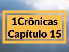 1 Crônicas Capítulo 15