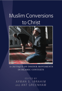 muslim-conversions-to-christ-a-critique-on-insider-movements-in-islamic-contexts