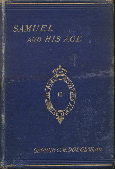 George Cunningham Monteath Douglas [1826-1904], Samuel and His Age. A Study in the Constitutional History of Israel.