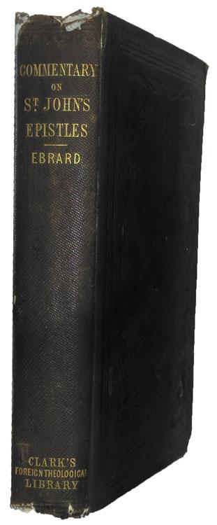 Johann Heinrich August Ebrard [1822-1903], Biblical Commentary on the Epistles of St. John