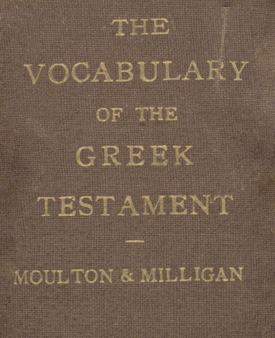James Hope Moulton [1863-1917] & George Milligan [1860-1934], The Vocabulary of the Greek Testament