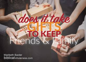 does it take gifts to keep friends and family?