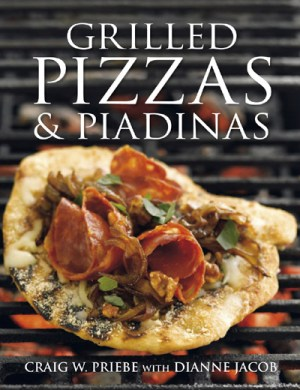Grilled Pizzas & Piadinas by Craig W Priebe with Dianne Jacob