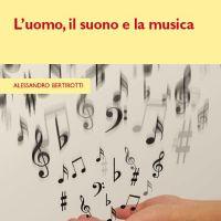 eBook di filosofia: A. Bertirotti, L'uomo, il suono e la musica