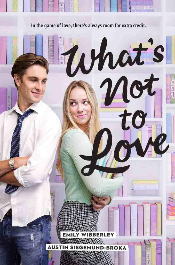What's Not to Love by Austin Siegemund-Broka, Emily Wibberley